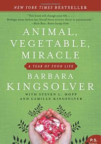 Animal, Vegetable, Miracle by Barbara Kingsolver: animalvegetablemiracle.com
