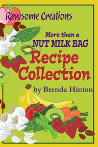 More Than A Nut Milk Bag Recipe Collection by Brenda Hinton and Meagan Ricks